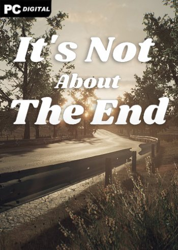It's Not About The End
